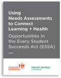 Using Needs Assessments to Connect Learning + Health: Opportunities in the Every Student Succeeds Act (ESSA)