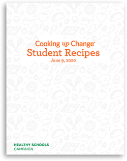 Cover Thumbnail image. On-screen text: Cooking up Change Student Recipes June 9, 2020. Healthy Schools Campaign Logo.